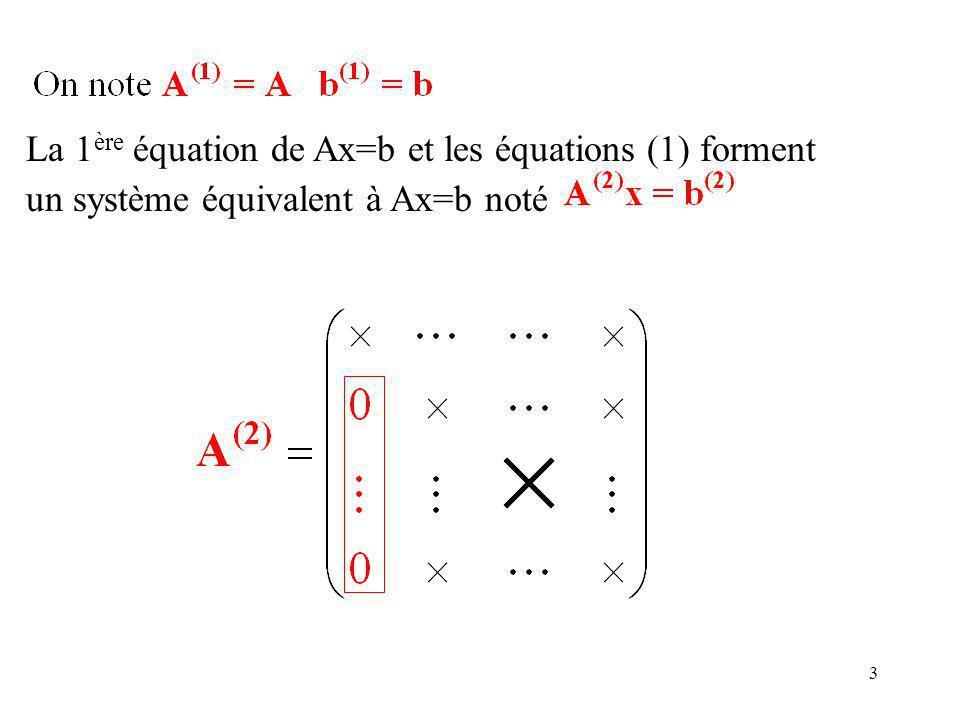 La 1ère équation de Ax=b et les équations (1) forment un système équivalent à Ax=b noté