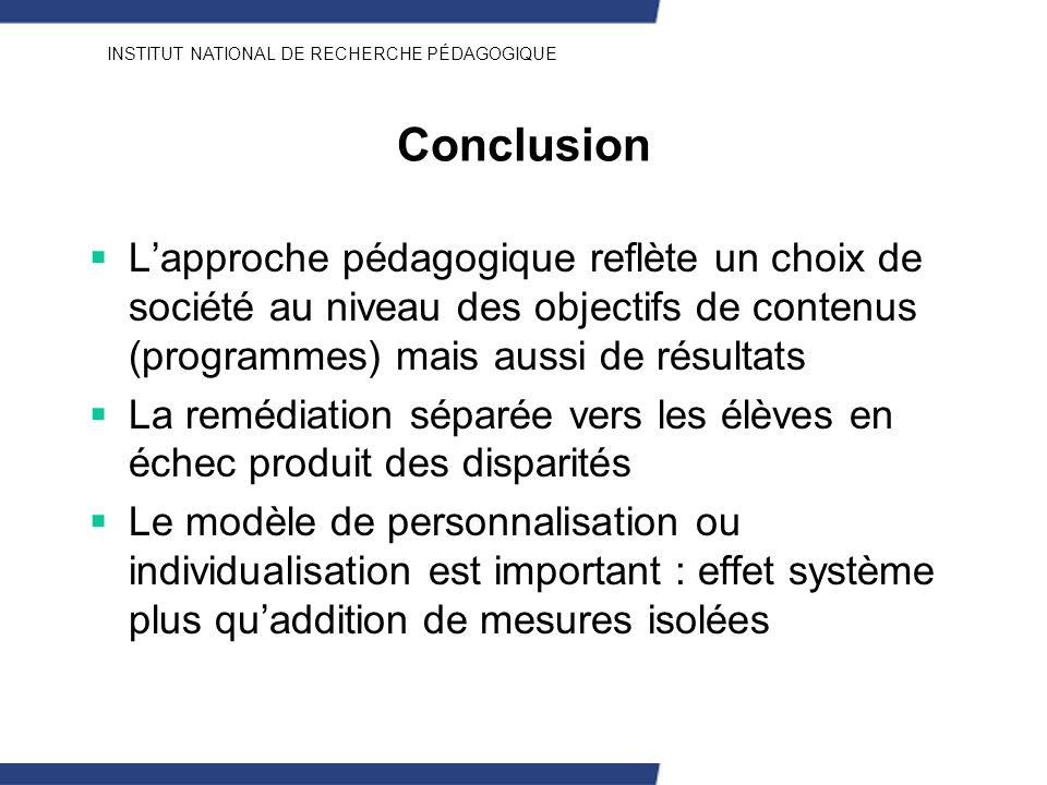ConclusionL'approche pédagogique reflète un choix de société au niveau des objectifs de contenus (programmes) mais aussi de résultats.