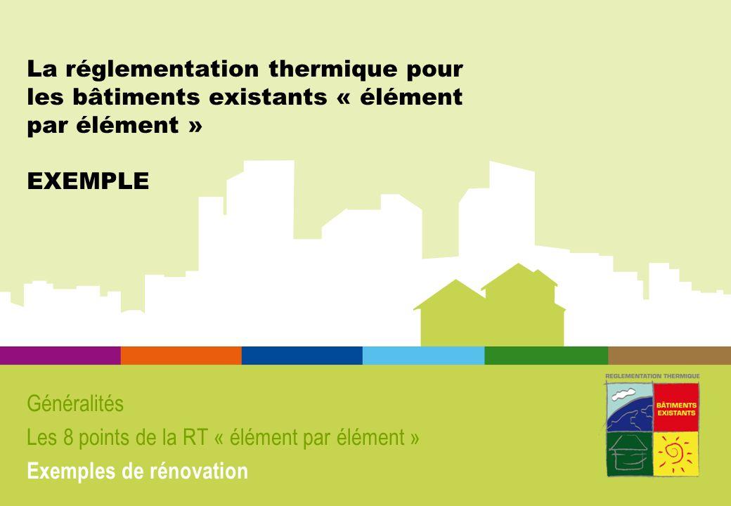La réglementation thermique pour les bâtiments existants « élément par élément » EXEMPLE