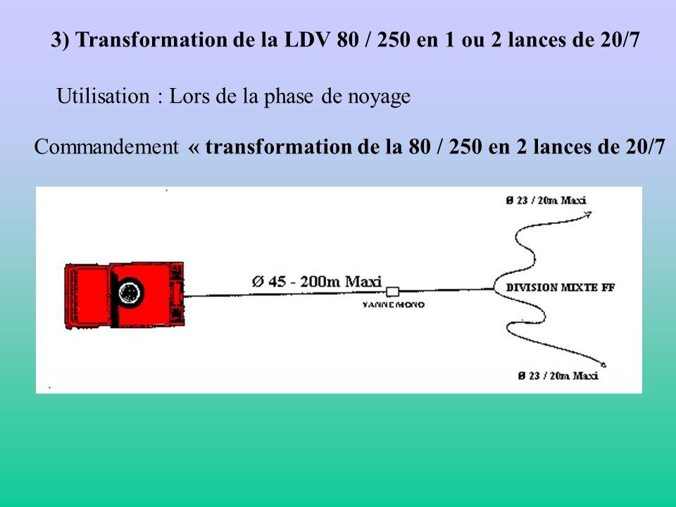 3) Transformation de la LDV 80 / 250 en 1 ou 2 lances de 20/7