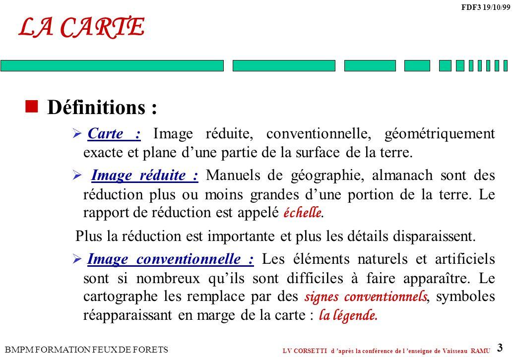 LA CARTE Définitions : Carte : Image réduite, conventionnelle, géométriquement exacte et plane d'une partie de la surface de la terre.