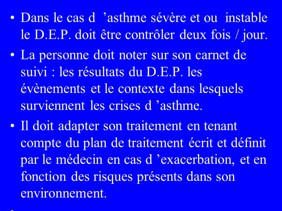 Dans le cas d 'asthme sévère et ou instable le D. E. P