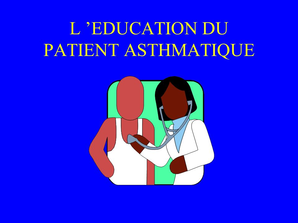 L 'EDUCATION DU PATIENT ASTHMATIQUE
