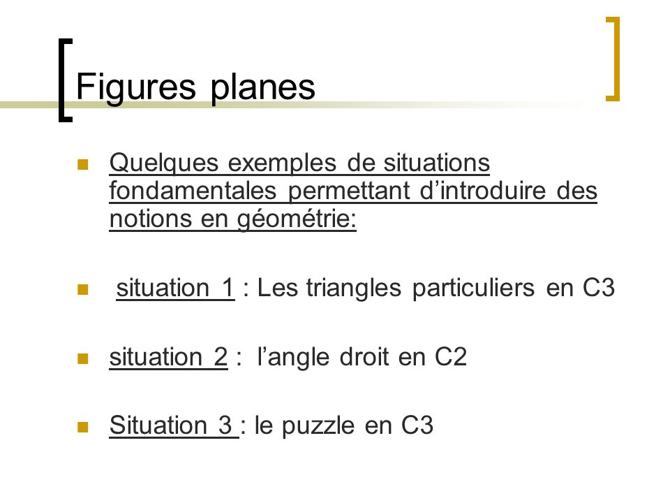 Figures planesQuelques exemples de situations fondamentales permettant d'introduire des notions en géométrie: