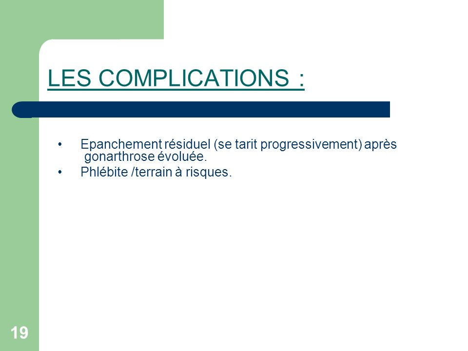 LES COMPLICATIONS : Epanchement résiduel (se tarit progressivement) après gonarthrose évoluée.