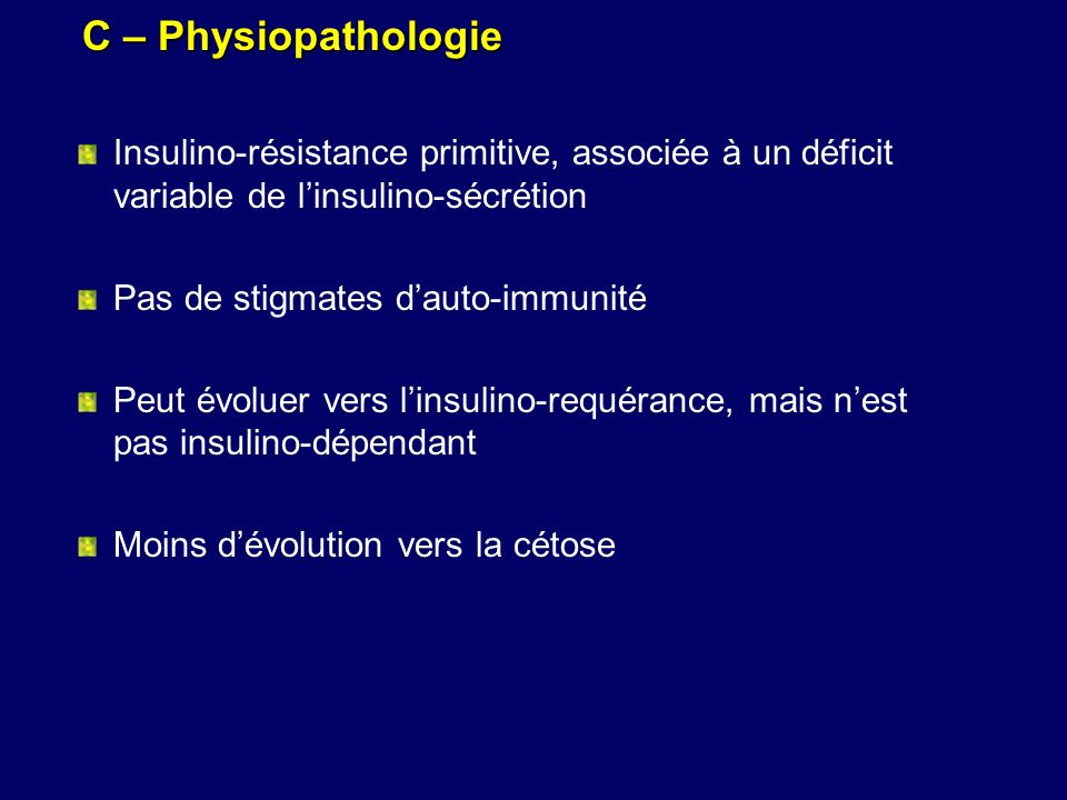 C – Physiopathologie Insulino-résistance primitive, associée à un déficit variable de l'insulino-sécrétion.