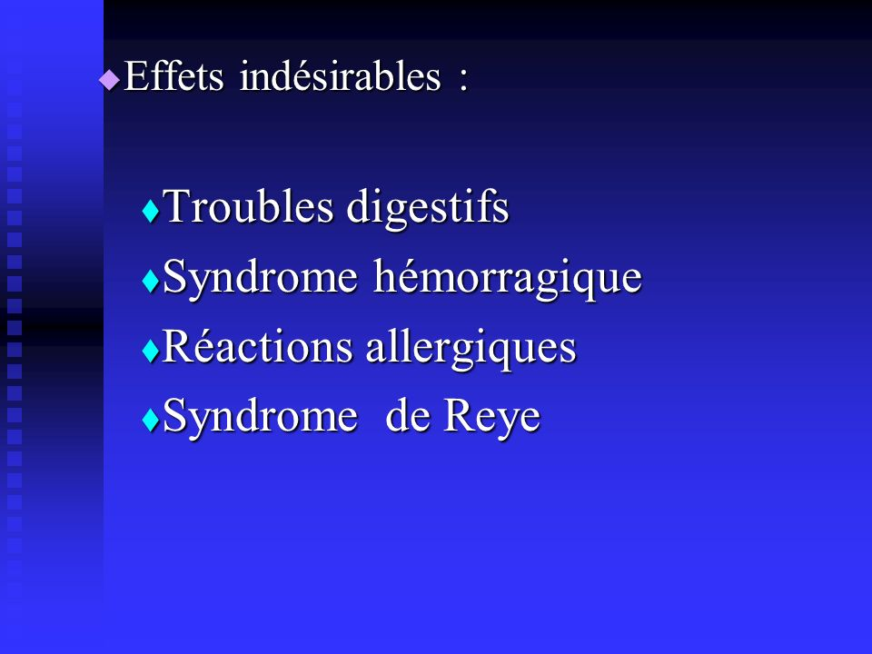 Syndrome hémorragique Réactions allergiques Syndrome de Reye