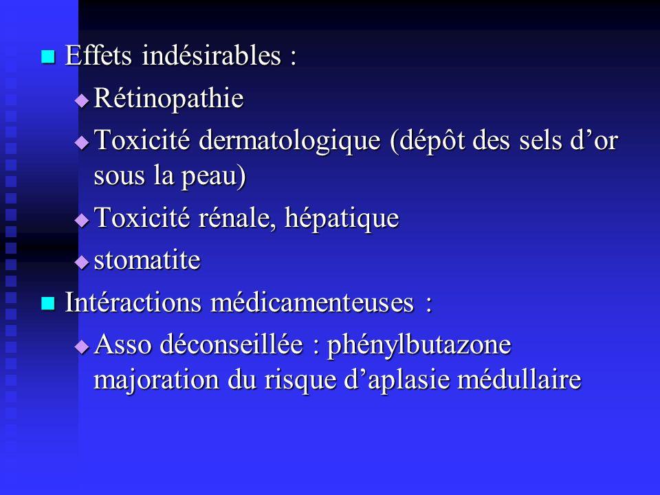 Effets indésirables : Rétinopathie. Toxicité dermatologique (dépôt des sels d'or sous la peau) Toxicité rénale, hépatique.