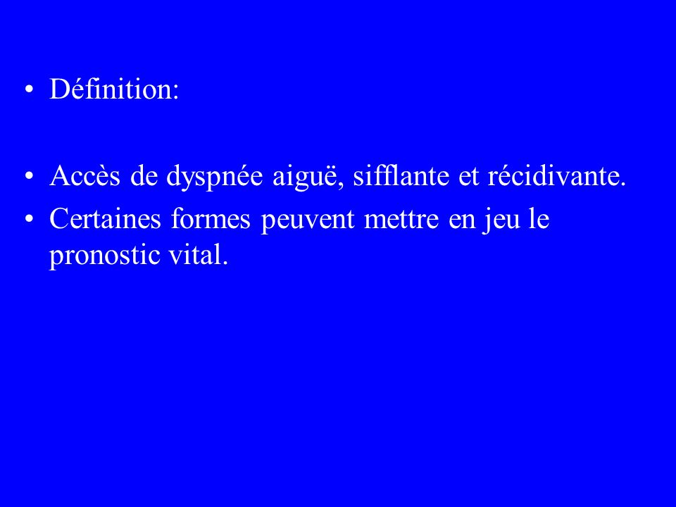 Définition: Accès de dyspnée aiguë, sifflante et récidivante.
