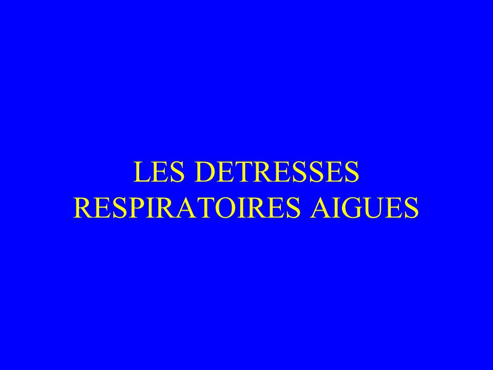 LES DETRESSES RESPIRATOIRES AIGUES