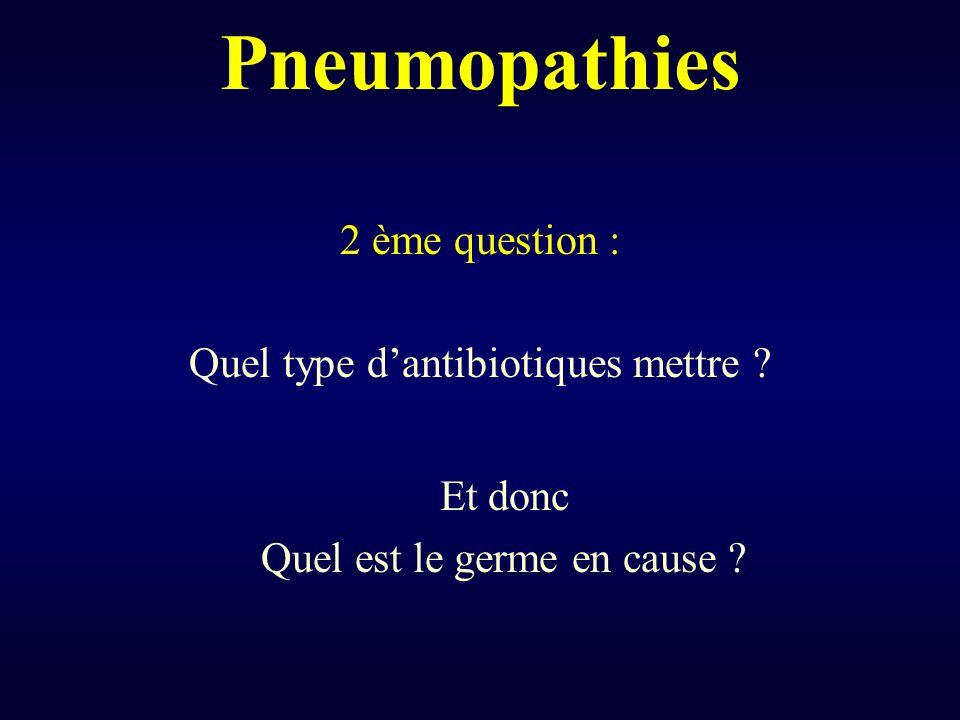 Pneumopathies 2 ème question : Quel type d'antibiotiques mettre