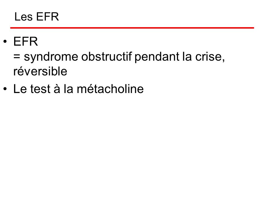 EFR = syndrome obstructif pendant la crise, réversible