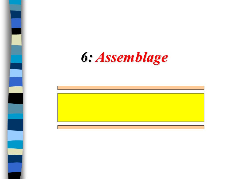 6: Assemblage