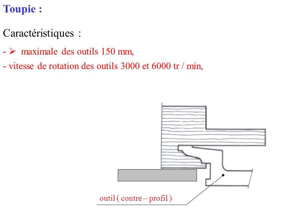 Toupie : Caractéristiques : -  maximale des outils 150 mm,