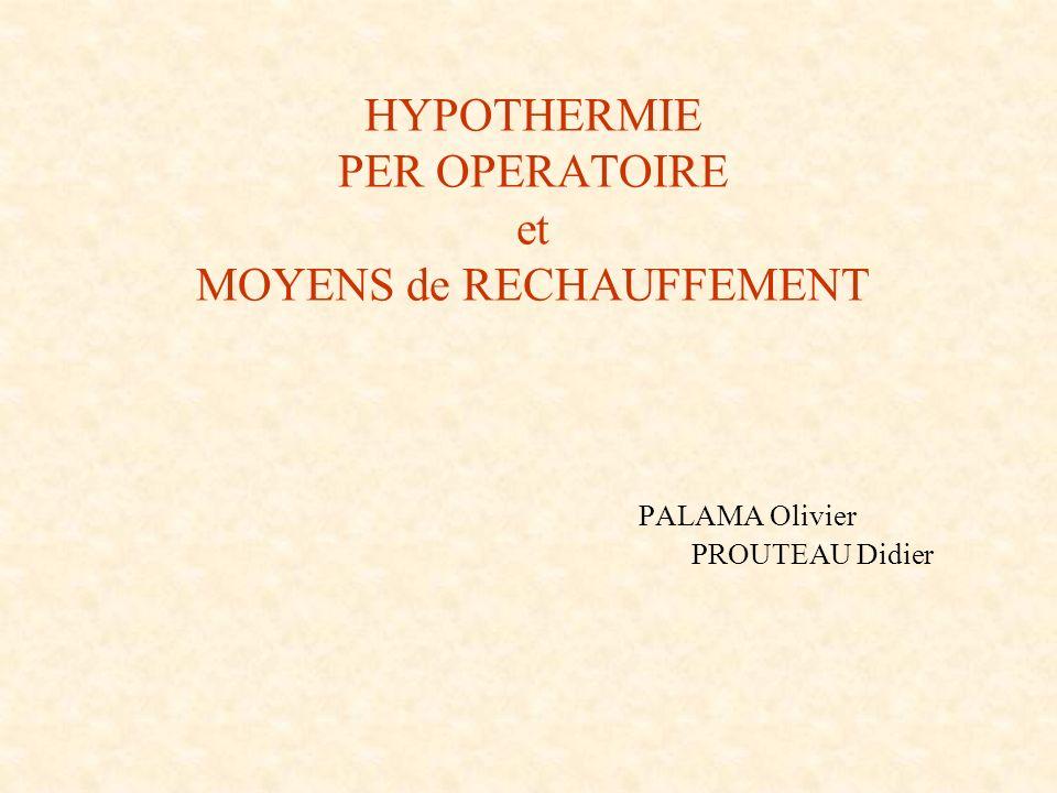 HYPOTHERMIE PER OPERATOIRE et MOYENS de RECHAUFFEMENT. PALAMA Olivier