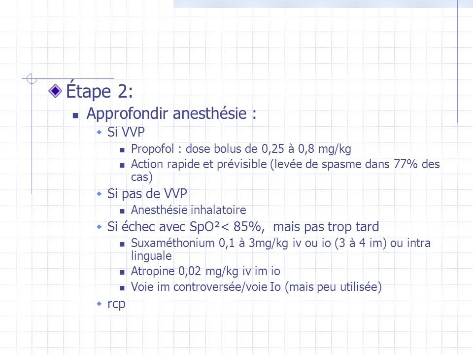Étape 2: Approfondir anesthésie : Si VVP Si pas de VVP