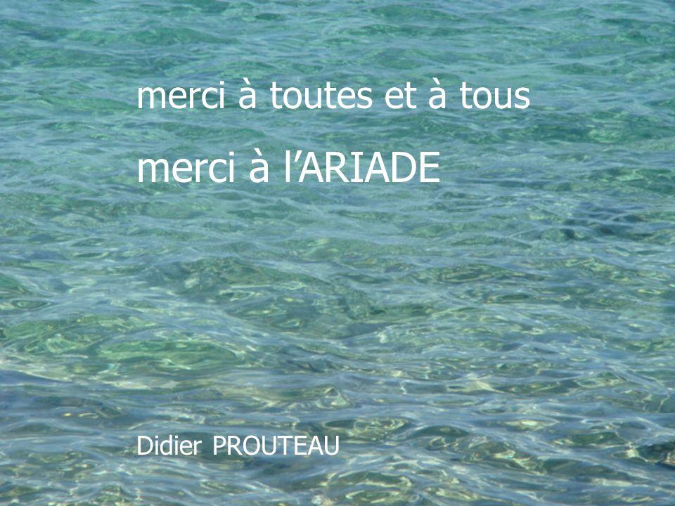 merci à toutes et à tous merci à l'ARIADE Didier PROUTEAU