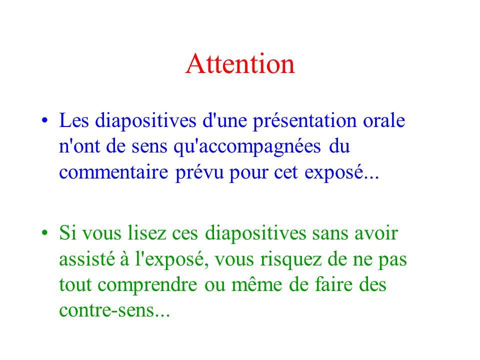 Attention Les diapositives d une présentation orale n ont de sens qu accompagnées du commentaire prévu pour cet exposé...