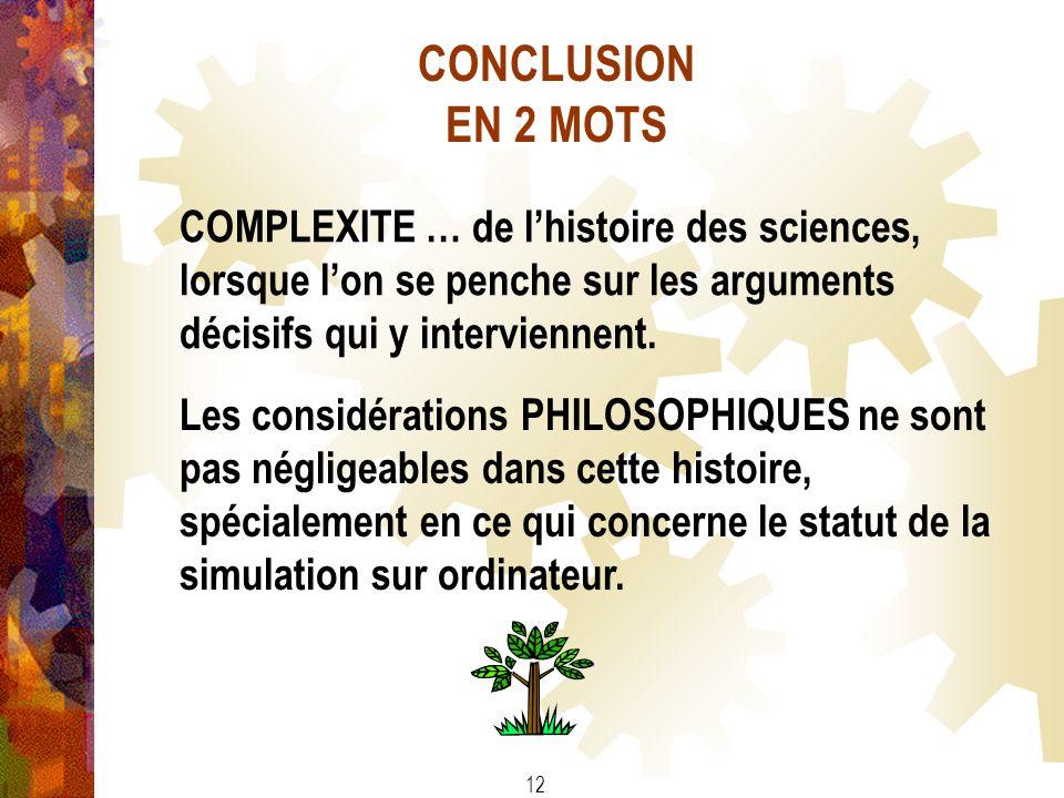 CONCLUSION EN 2 MOTS COMPLEXITE … de l'histoire des sciences, lorsque l'on se penche sur les arguments décisifs qui y interviennent.