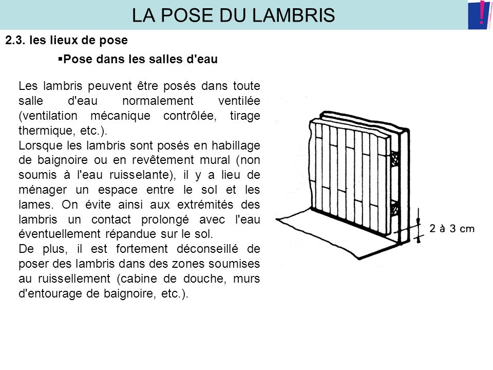 LA POSE DU LAMBRIS 2.3. les lieux de pose Pose dans les salles d eau