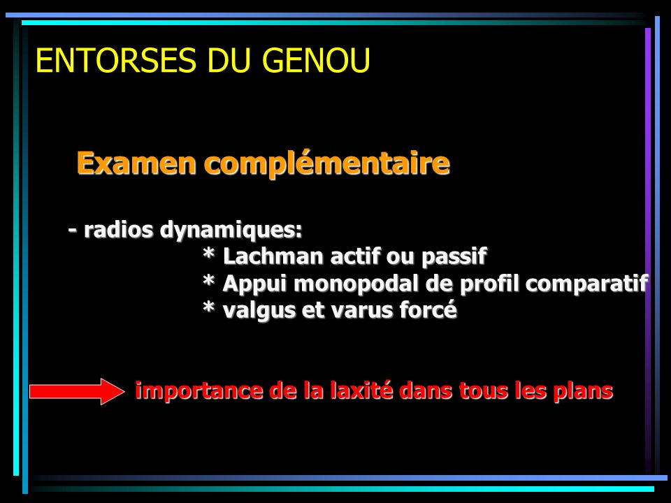ENTORSES DU GENOU Examen complémentaire - radios dynamiques: