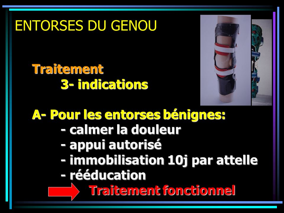 ENTORSES DU GENOU Traitement 3- indications