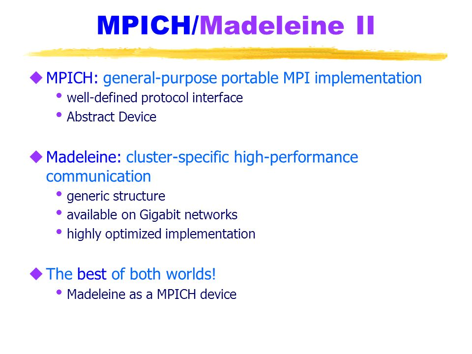 MPICH/Madeleine II MPICH: general-purpose portable MPI implementation