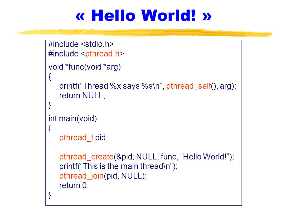 « Hello World! » #include <stdio.h> #include <pthread.h>