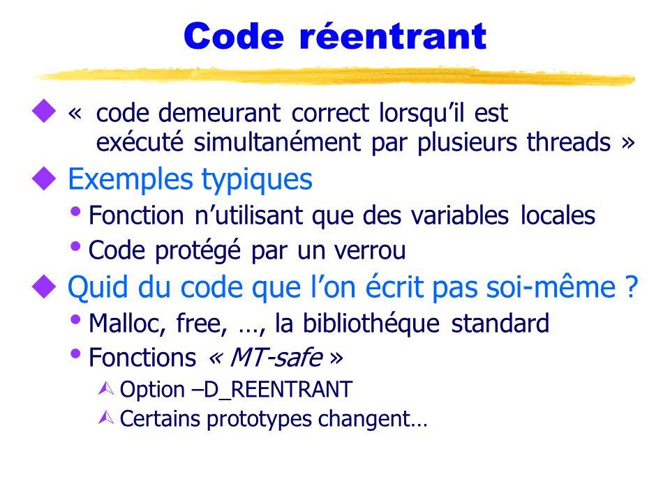 Code réentrant« code demeurant correct lorsqu'il est exécuté simultanément par plusieurs threads » Exemples typiques.