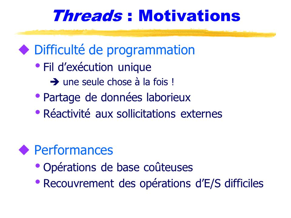 Threads : Motivations Difficulté de programmation Performances