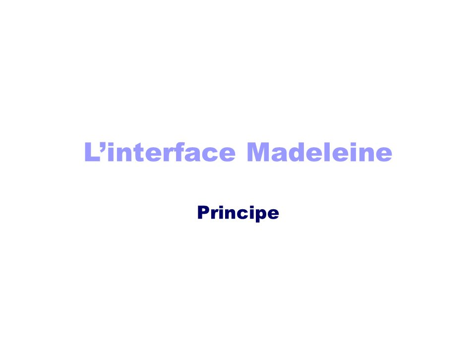 L'interface Madeleine