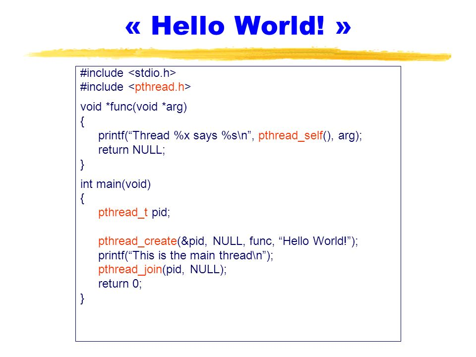 « Hello World! » #include <stdio.h> #include <pthread.h>