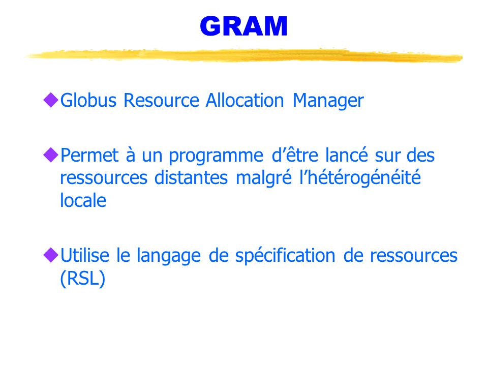 GRAM Globus Resource Allocation Manager