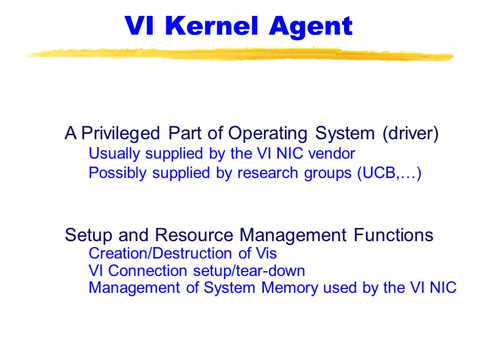 VI Kernel Agent A Privileged Part of Operating System (driver)