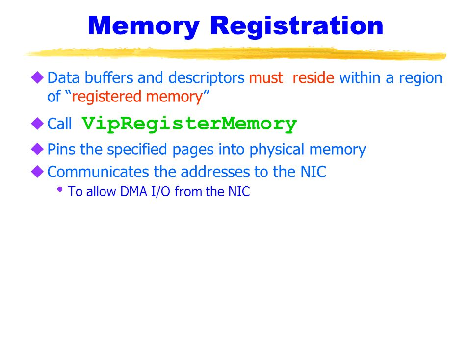 Memory Registration Data buffers and descriptors must reside within a region of registered memory