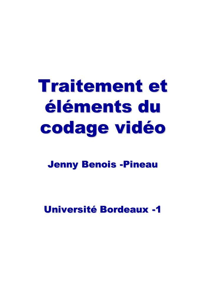 Traitement et éléments du codage vidéo Jenny Benois -Pineau Université Bordeaux -1