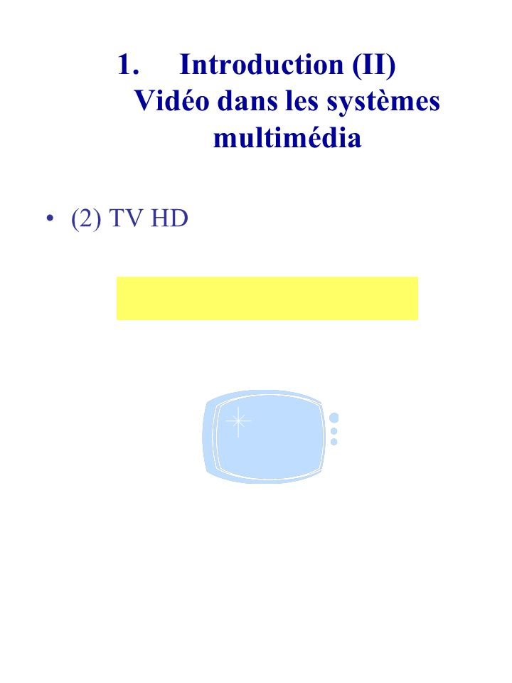 Introduction (II) Vidéo dans les systèmes multimédia