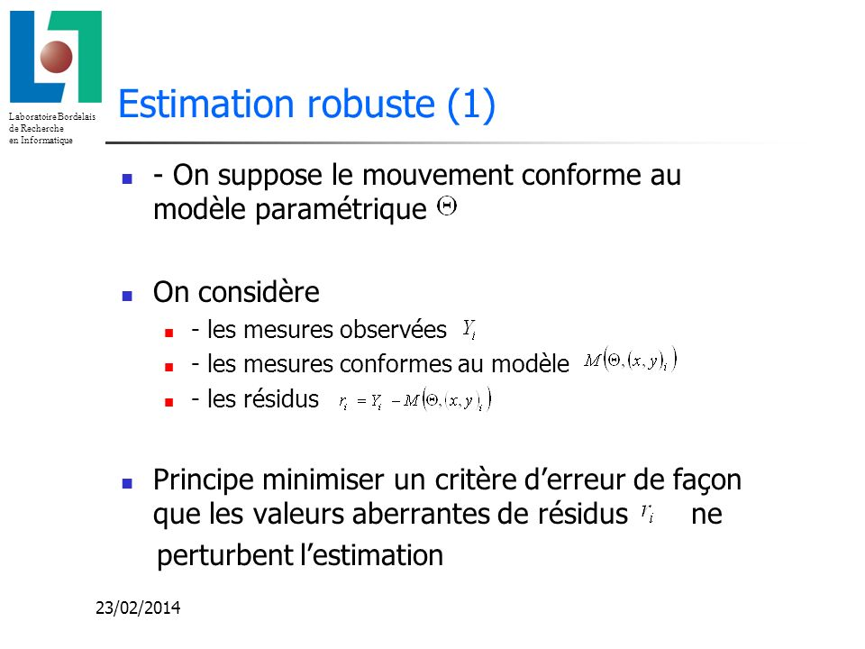 Estimation robuste (1) - On suppose le mouvement conforme au modèle paramétrique. On considère. - les mesures observées.