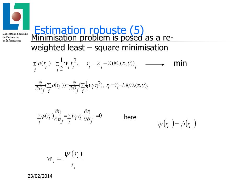 Estimation robuste (5) Minimisation problem is posed as a re-weighted least – square minimisation. min.