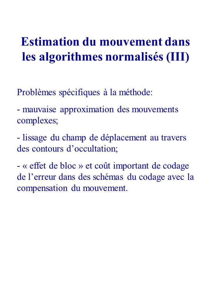 Estimation du mouvement dans les algorithmes normalisés (III)