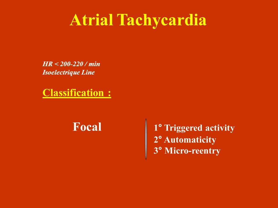 Atrial Tachycardia Classification : Focal 1° Triggered activity