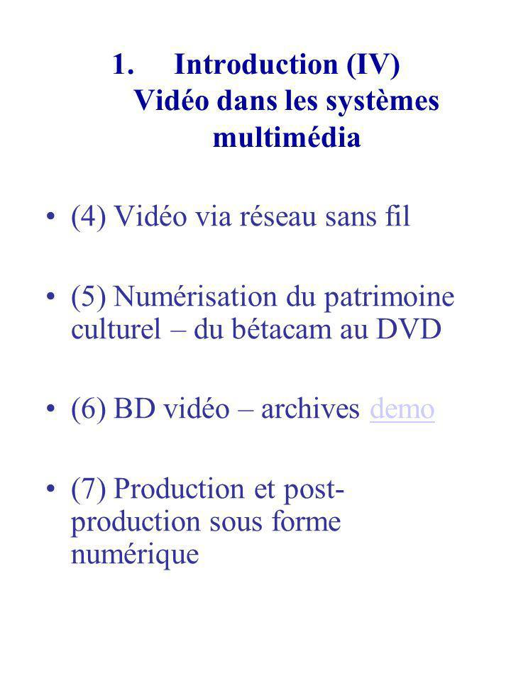 Introduction (IV) Vidéo dans les systèmes multimédia