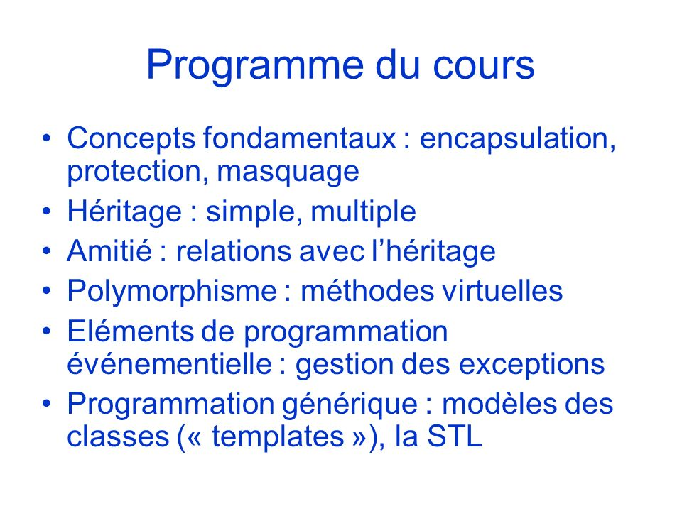Programme du cours Concepts fondamentaux : encapsulation, protection, masquage. Héritage : simple, multiple.