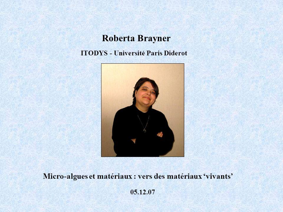 Roberta Brayner ITODYS - Université Paris Diderot. Micro-algues et matériaux : vers des matériaux 'vivants'