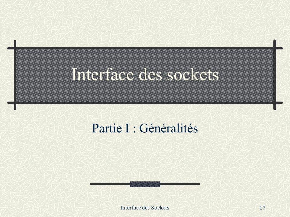 Interface des sockets Partie I : Généralités Interface des Sockets