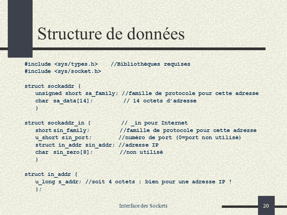 Structure de données #include <sys/types.h> //Bibliothèques requises. #include <sys/socket.h> struct sockaddr {