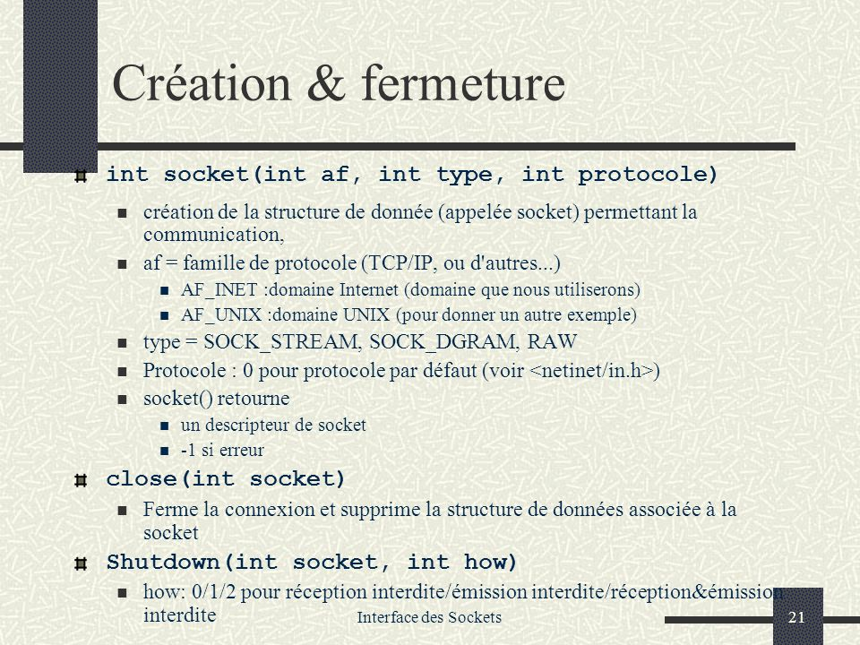 Création & fermeture int socket(int af, int type, int protocole)