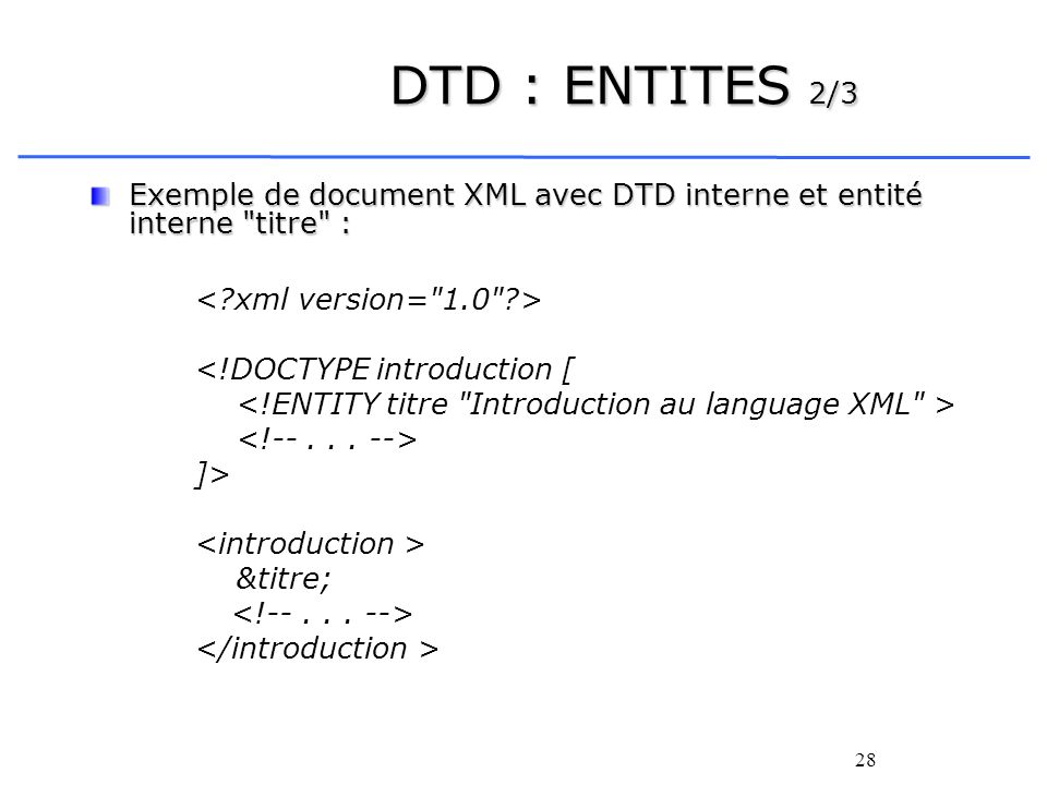 DTD : ENTITES 2/3 Exemple de document XML avec DTD interne et entité interne titre : < xml version= 1.0 >