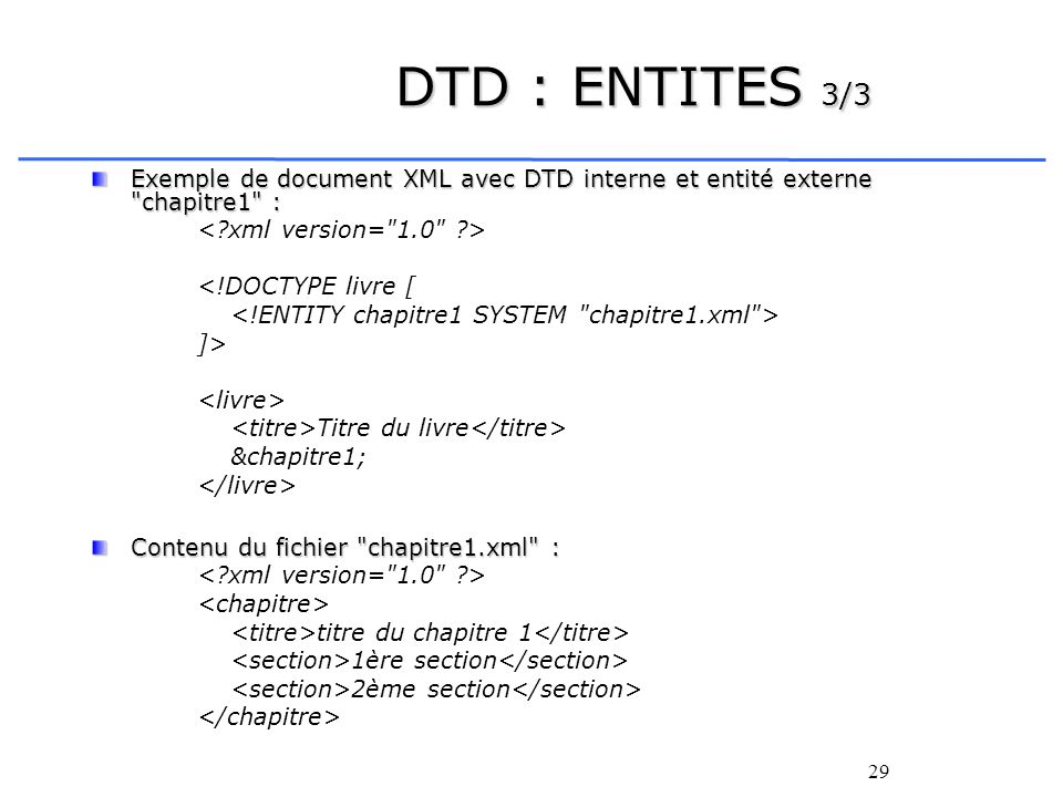 DTD : ENTITES 3/3 Exemple de document XML avec DTD interne et entité externe chapitre1 : < xml version= 1.0 >