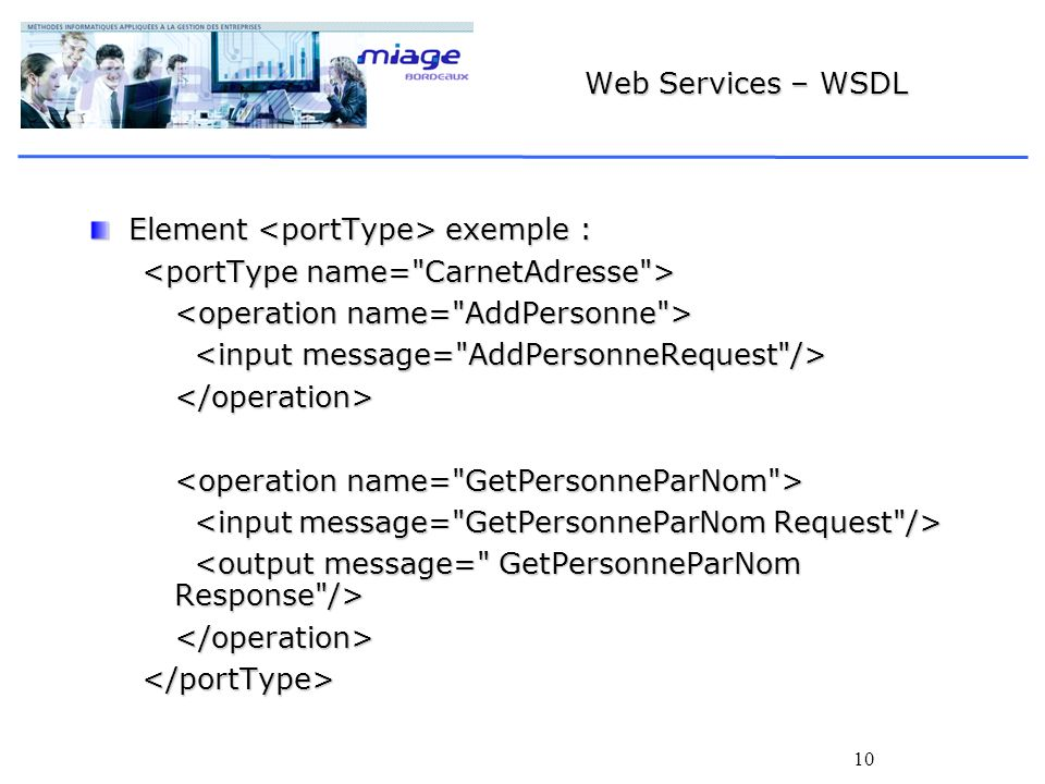 Web Services – WSDL Element <portType> exemple : <portType name= CarnetAdresse > <operation name= AddPersonne >